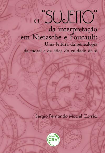 """Capa do livro: O """"SUJEITO"""" DA INTERPRETAÇÃO EM NIETZSCHE E FOUCAULT:<br>uma leitura da genealogia da moral e da ética do cuidado de si"""