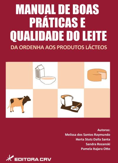 Capa do livro: MANUAL DE BOAS PRÁTICAS E QUALIDADE DO LEITE:<br>da ordenha aos produtos lácteos
