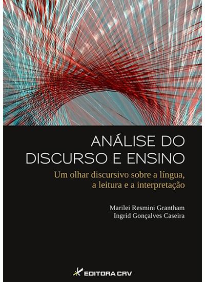 Capa do livro: ANÁLISE DO DISCURSO E ENSINO:<br>um olhar discursivo sobre a língua,a leitura e a interpretação