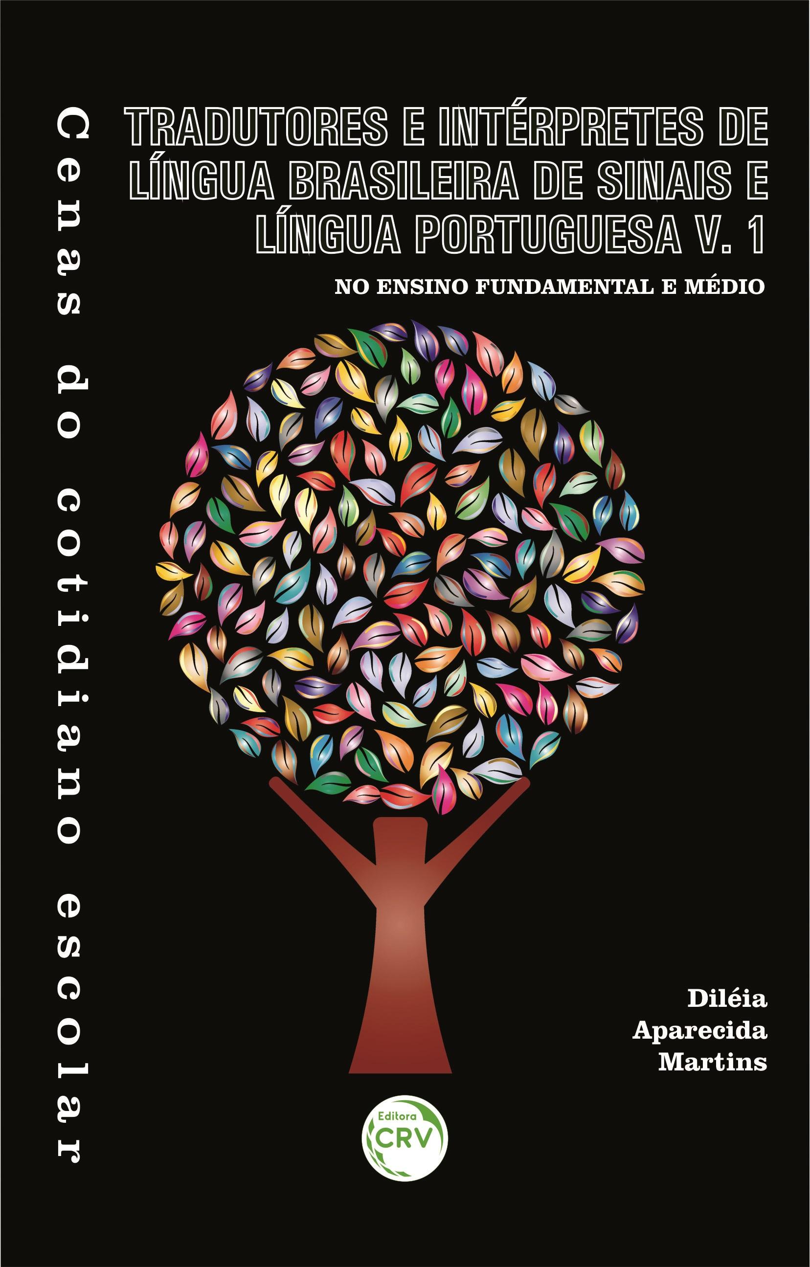 Capa do livro: CENAS DO COTIDIANO ESCOLAR:<br> tradutores e intérpretes de língua brasileira de sinais e língua portuguesa no ensino fundamental e médio v. 1