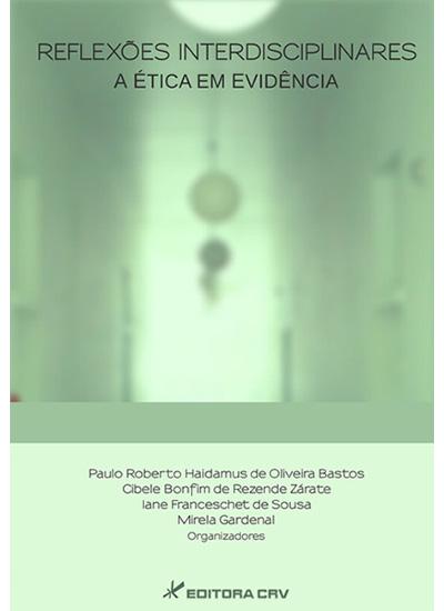 Capa do livro: REFLEXÕES INTERDISCIPLINARES:<br>a ética em evidência