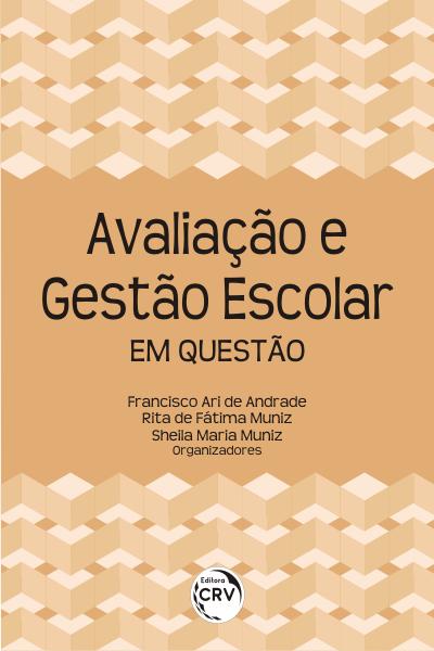 Capa do livro: AVALIAÇÃO E GESTÃO ESCOLAR EM QUESTÃO