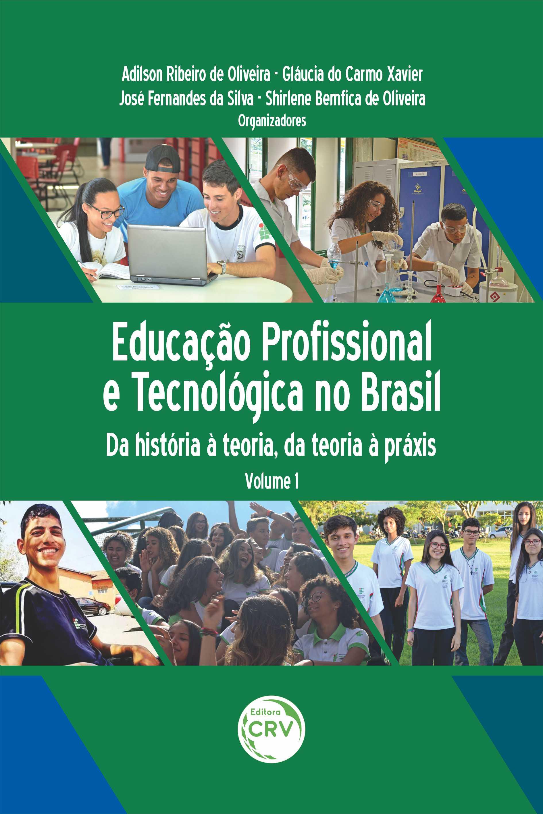 Capa do livro: EDUCAÇÃO PROFISSIONAL E TECNOLÓGICA NO BRASIL: <br>da história à teoria, da teoria à práxis <br><br>Coleção Educação Profissional e Tecnológica no Brasil<br> Volume 1