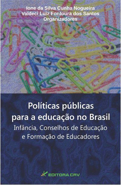 Capa do livro: POLÍTICAS PÚBLICAS PARA A EDUCAÇÃO NO BRASIL:<br>infância, conselhos de educação e formação de educadores