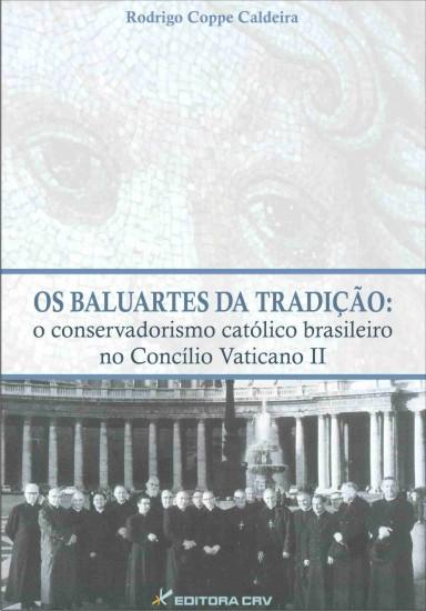 Capa do livro: OS BALUARTES DA TRADIÇÃO:<br> o conservadorismo católico Brasileiro no concílio vaticano II