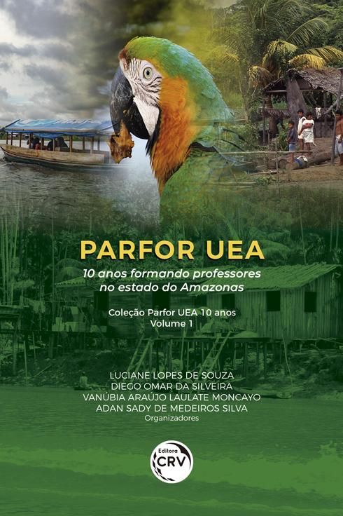 Capa do livro: PARFOR UEA: <br>10 anos formando professores no estado do Amazonas <br><br>Coleção Parfor UEA 10 anos – Volume 1