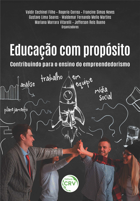 Capa do livro: EDUCAÇÃO COM PROPÓSITO:<br>contribuindo para o ensino do empreendedorismo