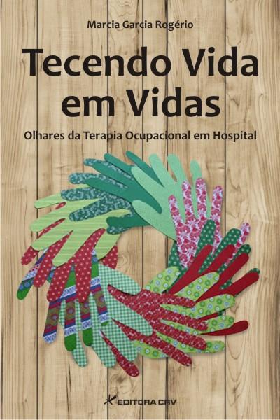 Capa do livro: TECENDO VIDA EM VIDAS: olhares da terapia ocupacional em hospital