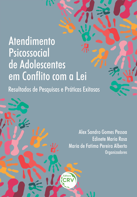 Capa do livro: ATENDIMENTO PSICOSSOCIAL DE ADOLESCENTES EM CONFLITO COM A LEI: <br>resultados de pesquisas e práticas exitosas