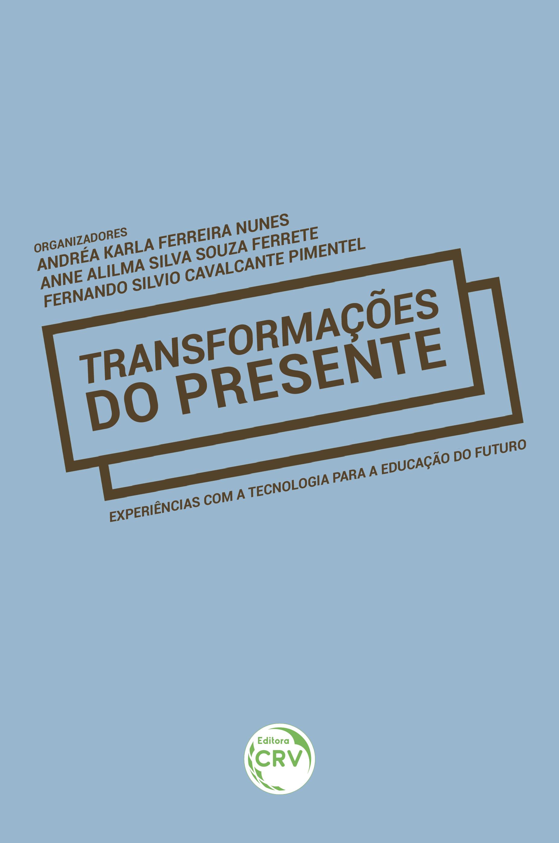 Capa do livro: TRANSFORMAÇÕES DO PRESENTE: <br>experiências com a tecnologia para a educação do futuro