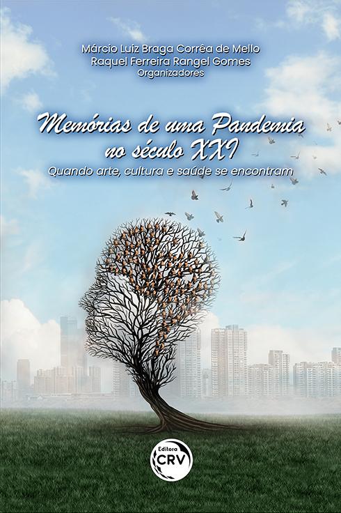 Capa do livro: MEMÓRIAS DE UMA PANDEMIA NO SÉCULO XXI: <br>Quando arte, cultura e saúde se encontram