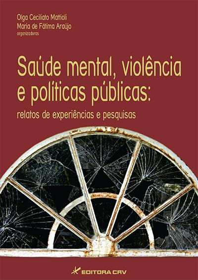 Capa do livro: SAÚDE MENTAL, VIOLÊNCIA E POLÍTICAS PÚBLICAS:<br>relatos de experiências e pesquisas