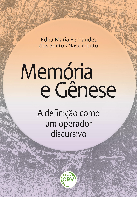 Capa do livro: MEMÓRIA E GÊNESE: <br>a definição como um operador discursivo