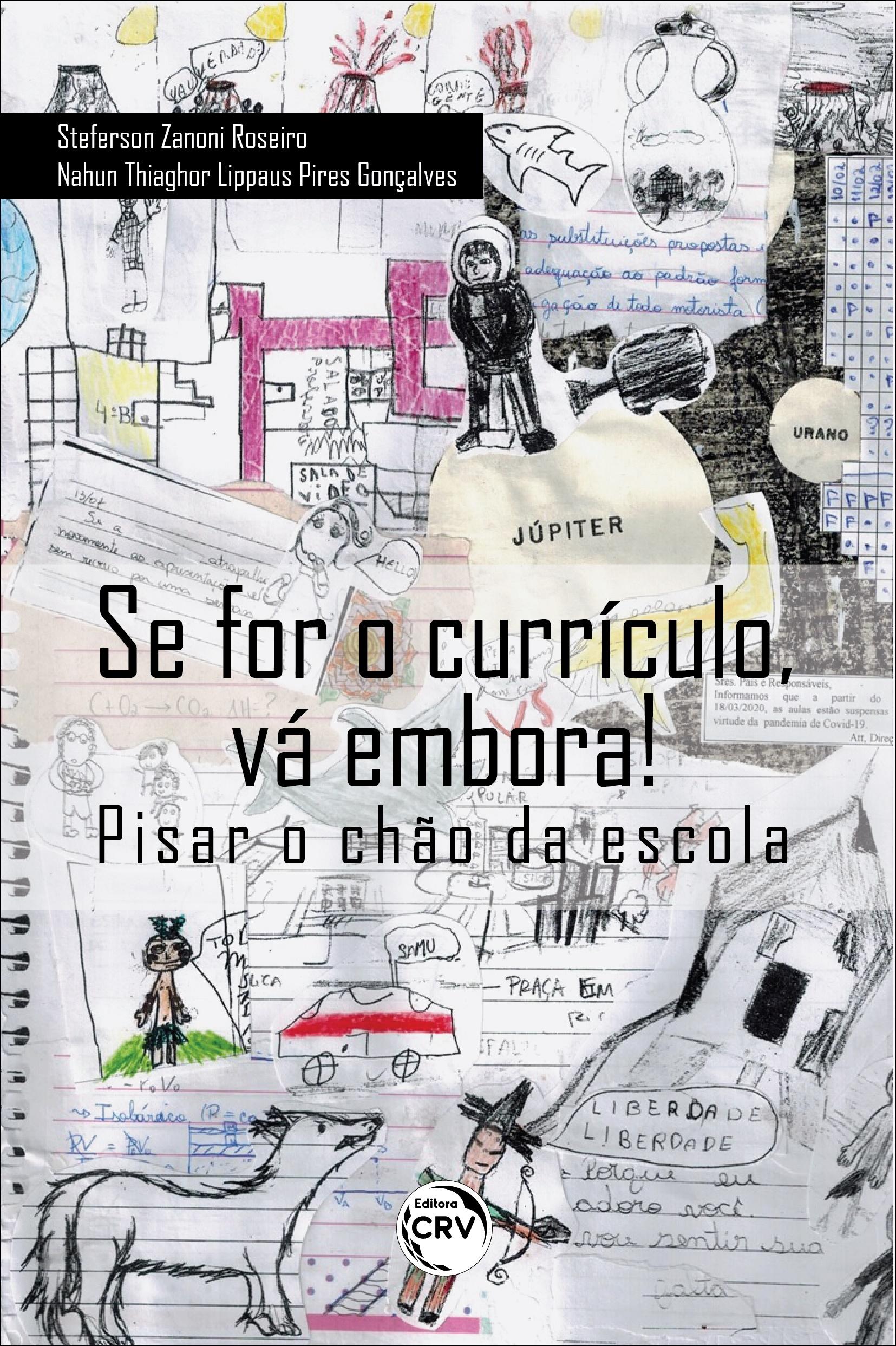 Capa do livro: SE FOR O CURRÍCULO, VÁ EMBORA! PISAR O CHÃO DA ESCOLA