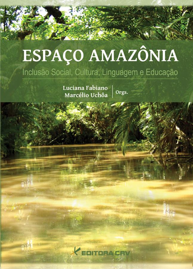 Capa do livro: ESPAÇO AMAZÔNIA<BR>Inclusão Social, Cultura, Linguagem e Educação