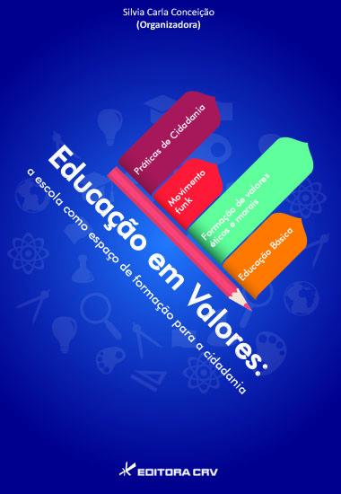 Capa do livro: EDUCAÇÃO EM VALORES:<BR> a escola como espaço de formação para a cidadania