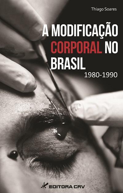 A MODIFICAÇÃO CORPORAL NO BRASIL – 1980-1990