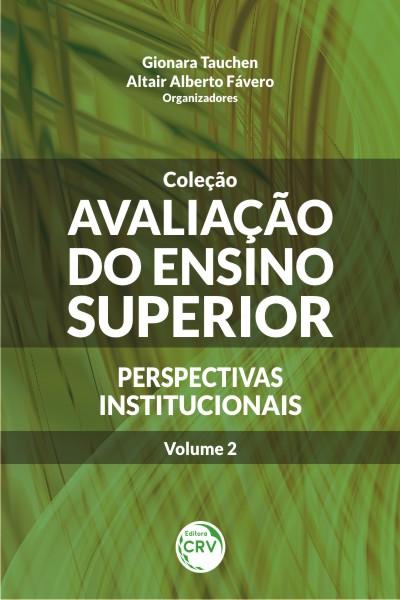 Capa do livro: AVALIAÇÃO DO ENSINO SUPERIOR: <br>perspectivas institucionais - Volume 2