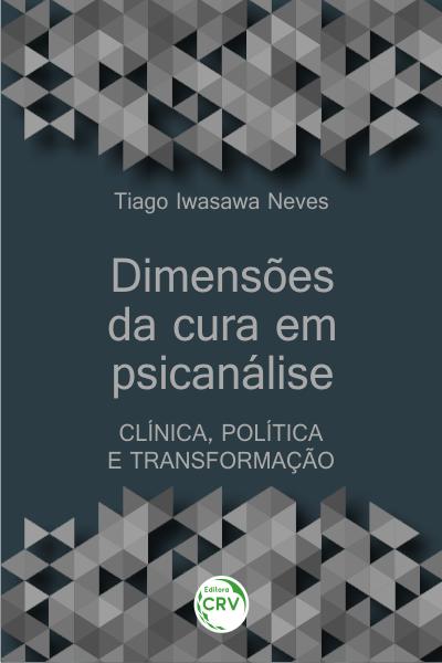 Capa do livro: DIMENSÕES DA CURA EM PSICANÁLISE: <br>clínica, política e transformação