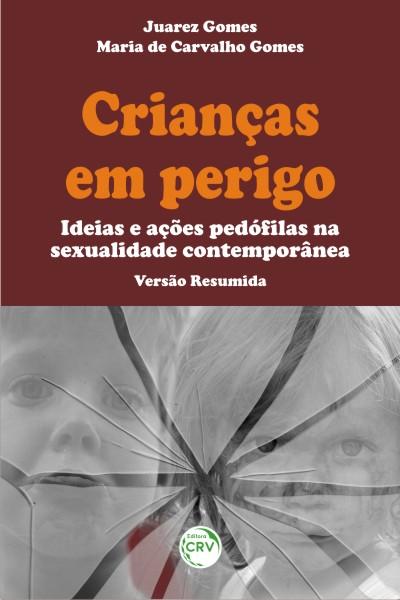 Capa do livro: CRIANÇAS EM PERIGO:<br> ideias e ações pedófilas na sexualidade contemporânea – versão resumida