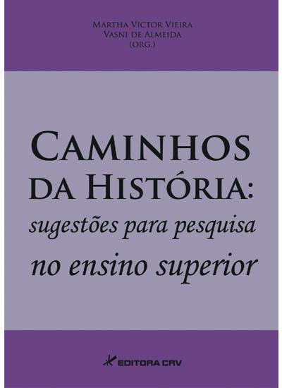Capa do livro: CAMINHOS DA HISTÓRIA:<br>sugestões para pesquisa no ensino superior