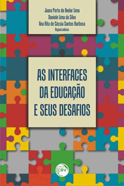 Capa do livro: AS INTERFACES DA EDUCAÇÃO E SEUS DESAFIOS