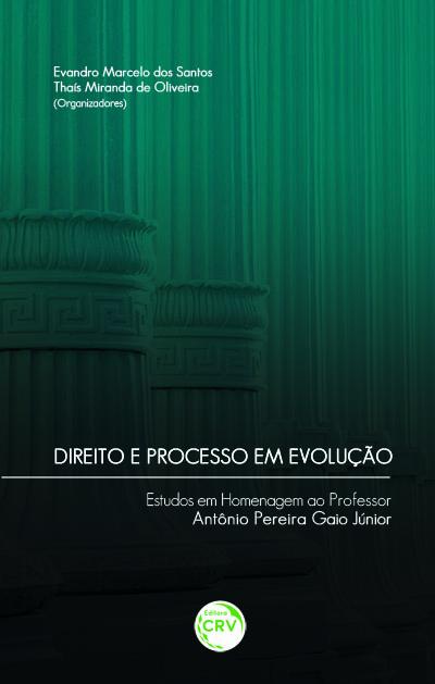 Capa do livro: DIREITO E PROCESSO EM EVOLUÇÃO:<br> estudos em homenagem ao professor Antônio Pereira Gaio Junior