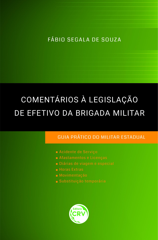 Capa do livro: COMENTÁRIOS À LEGISLAÇÃO DE EFETIVO DA BRIGADA MILITAR: <br>guia prático do militar estadual