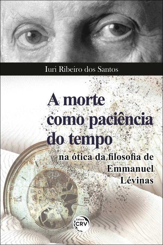 Capa do livro: A MORTE COMO PACIÊNCIA DO TEMPO NA ÓTICA DA FILOSOFIA DE EMMANUEL LÉVINAS