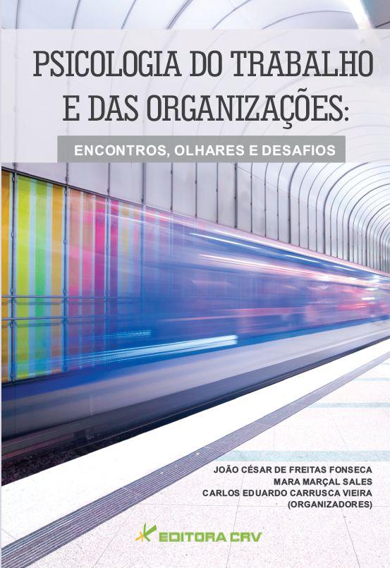 Capa do livro: PSICOLOGIA DO TRABALHO E DAS ORGANIZAÇÕES:<BR> encontros, olhares e desafios