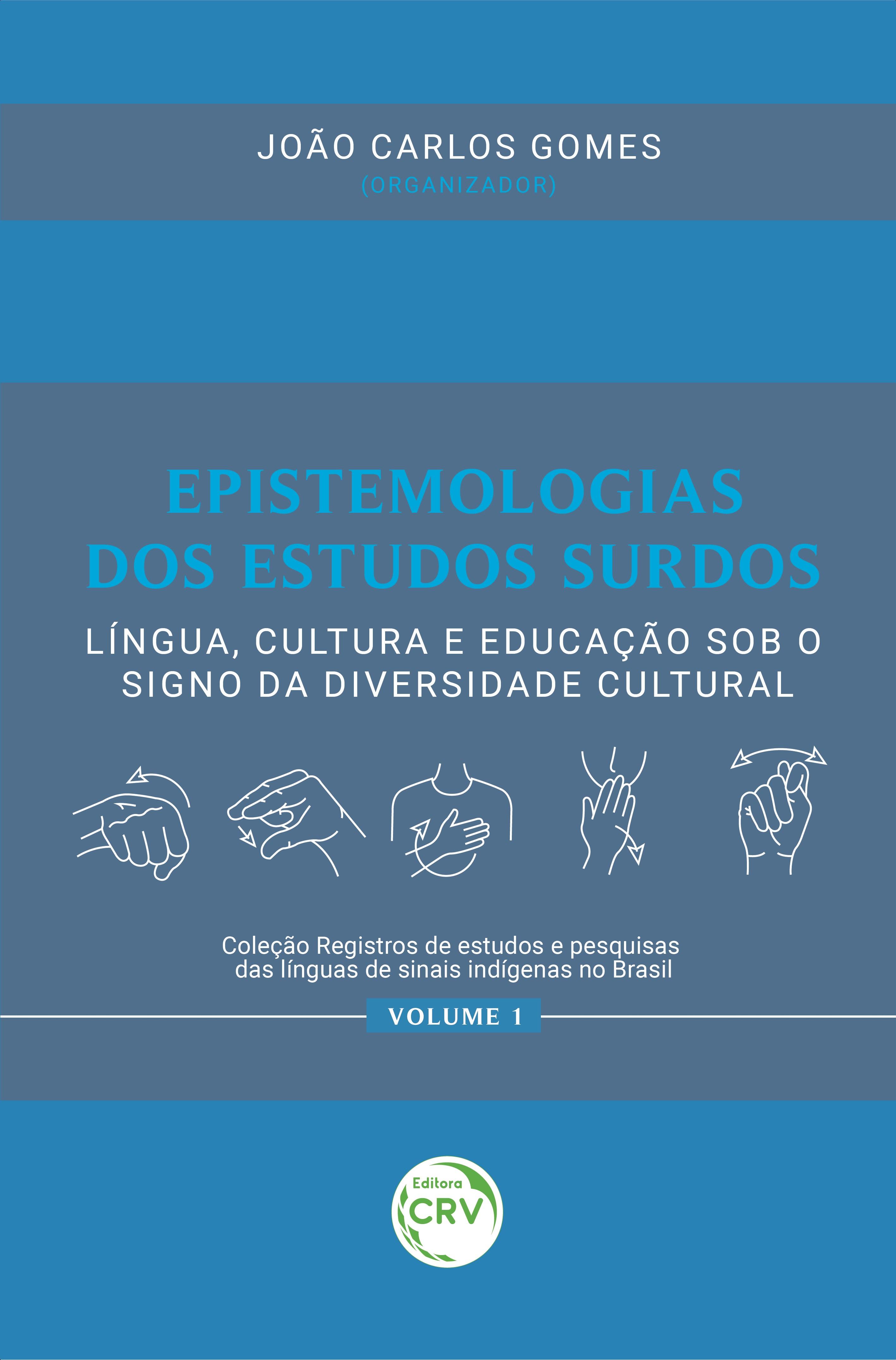 Capa do livro: EPISTEMOLOGIAS DOS ESTUDOS SURDOS: <br>língua, cultura e educação sob o signo da diversidade cultural <br> <br>Coleção Registros de estudos e pesquisas das línguas de sinais indígenas no Brasil - Volume 1