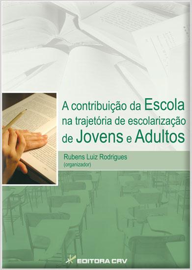 Capa do livro: A CONTRIBUIÇÃO DA ESCOLA NA TRAJETÓRIA DE ESCOLARIZAÇÃO DE JOVENS E ADULTOS