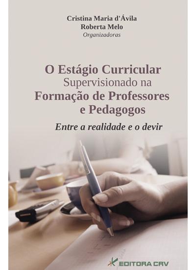 Capa do livro: O ESTÁGIO CURRICULAR SUPERVISIONADO NA FORMAÇÃO DE PROFESSORES E PEDAGOGOS:<br>entre a realidade e o devir
