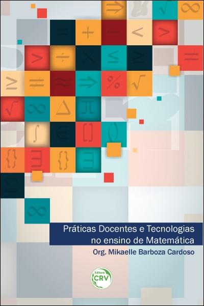 Capa do livro: PRÁTICAS DOCENTES E TECNOLOGIAS NO ENSINO DE MATEMÁTICA