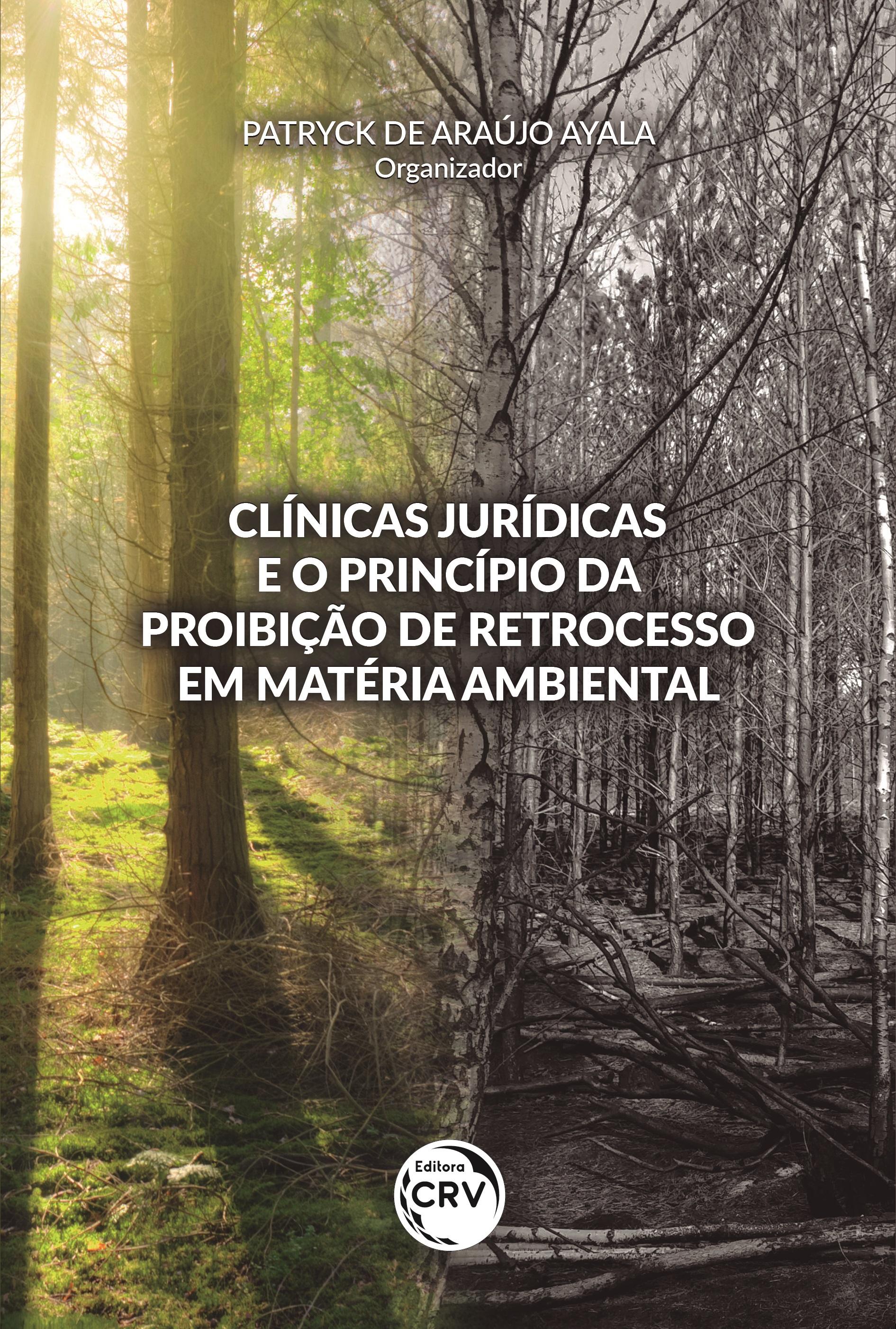 Capa do livro: CLÍNICAS JURÍDICAS E O PRINCÍPIO DA PROIBIÇÃO DE RETROCESSO EM MATÉRIA AMBIENTAL