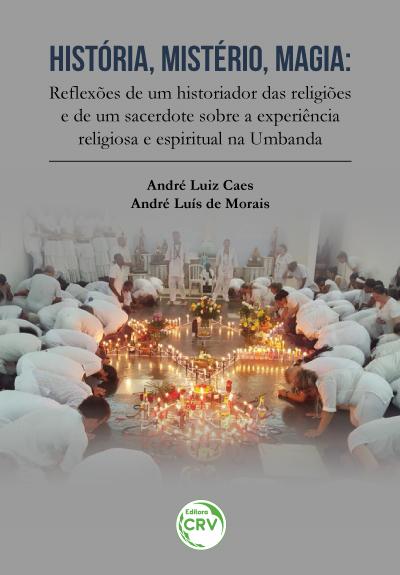 Capa do livro: HISTÓRIA, MISTÉRIO, MAGIA: <br>reflexões de um historiador das religiões e de um sacerdote sobre a experiência religiosa e espiritual na Umbanda