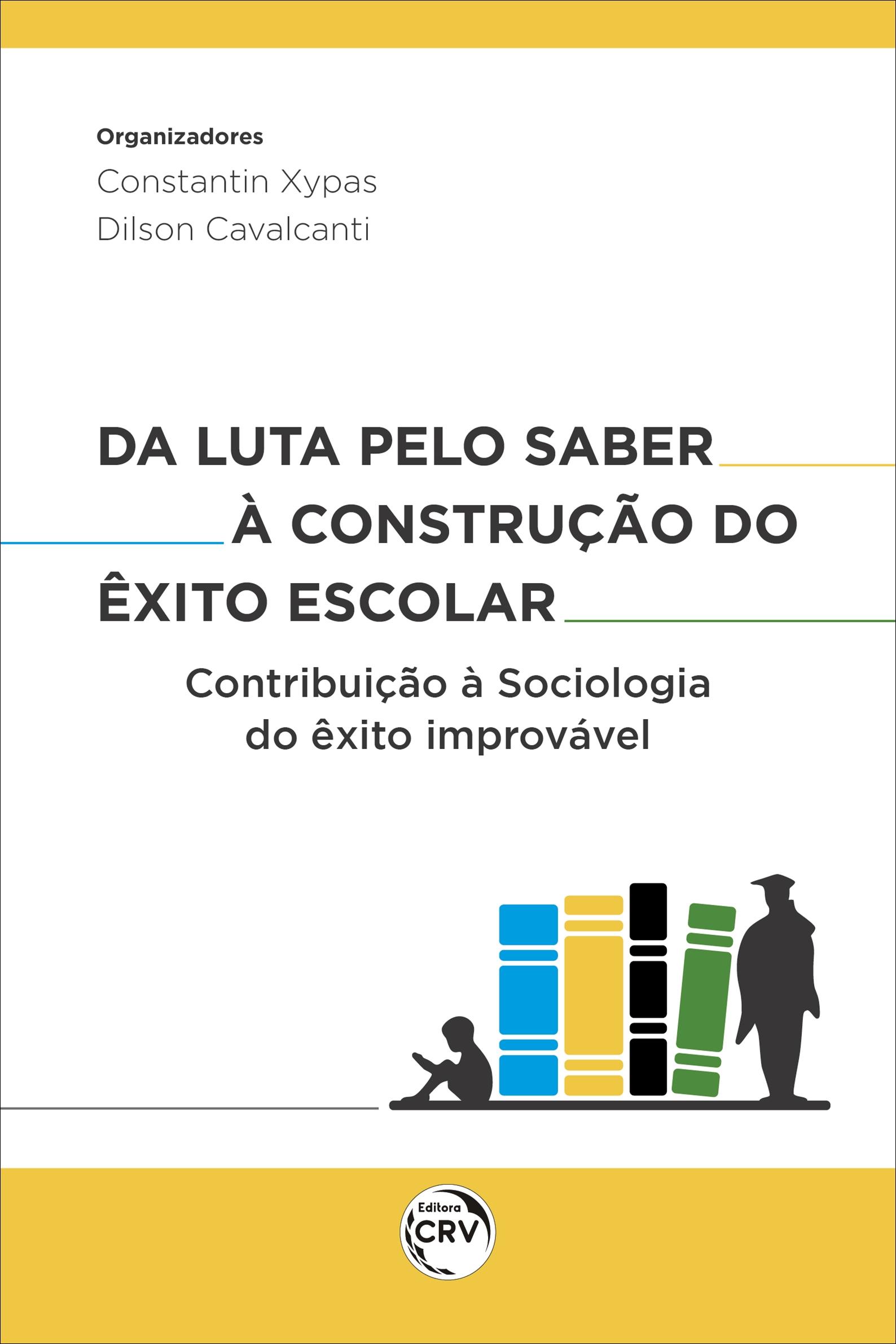 Capa do livro: DA LUTA PELO SABER À CONSTRUÇÃO DO ÊXITO ESCOLAR: <br> contribuição à Sociologia do êxito improvável