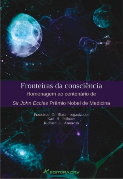 Capa do livro: FRONTEIRAS DA CONSCIÊNCIA<br> Homenagem ao Centenário de Sir John Eccles Prêmio Nobel de Medicina