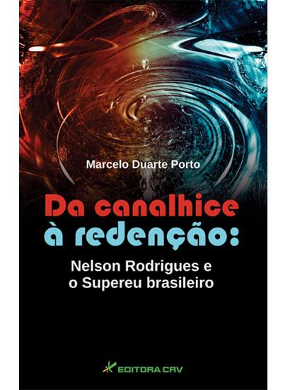Capa do livro: DA CANALHICE À REDENÇÃO:<br>Nelson Rodrigues e o supereu Brasileiro