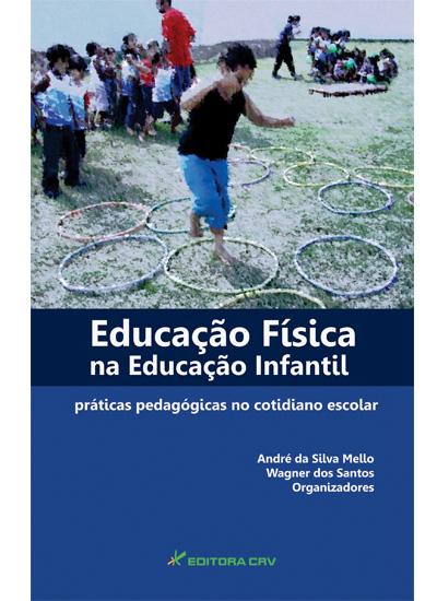 Capa do livro: EDUCAÇÃO F͍SICA NA EDUCAÇÃO INFANTIL:<br>práticas pedagógicas no cotidiano escolar