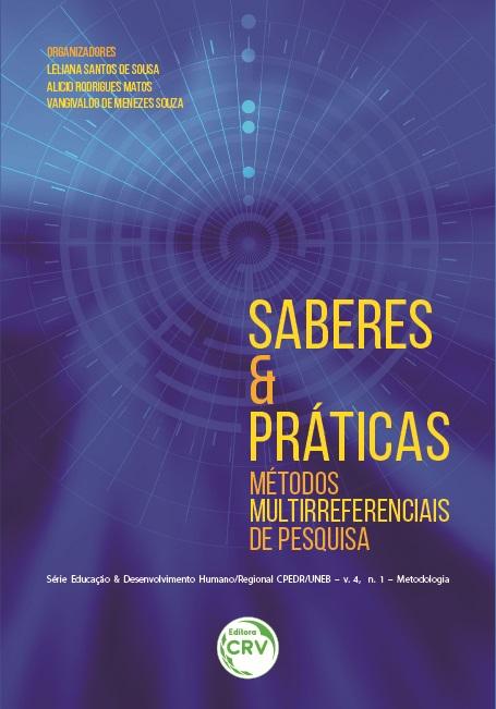 Capa do livro: SABERES & PRÁTICAS: <br>métodos multirreferenciais de pesquisa <br>Série Educação e Desenvolvimento Humano/Regional CPEDR/UNEB – v. 4, n. 1 – Metodologia.