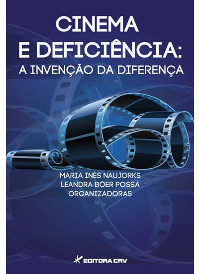 Capa do livro: CINEMA E DEFICIÊNCIA:<BR>a invenção da diferença