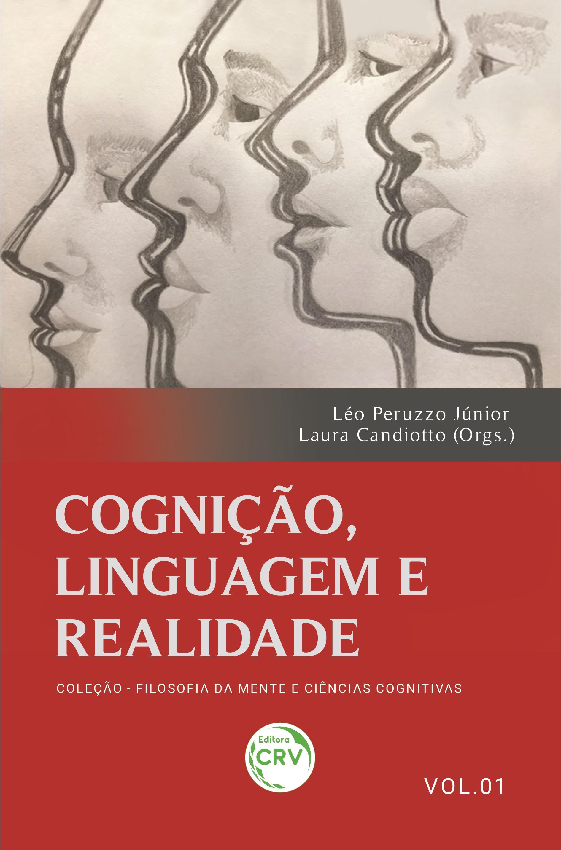 Capa do livro: COGNIÇÃO, LINGUAGEM E REALIDADE<br> <br> Coleção Filosofia da mente e ciências cognitivas - Volume 1