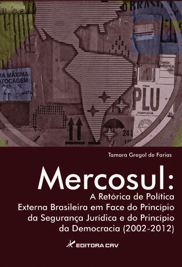 Capa do livro: MERCOSUL:<br>a retórica de política externa brasileira em face do princípio da segurança jurídica e do princípio da democracia (2002-2012)