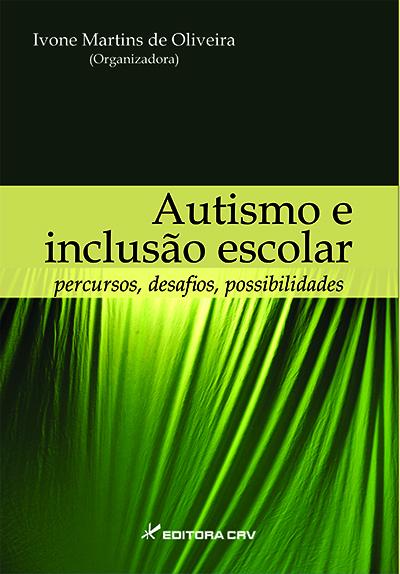 Capa do livro: AUTISMO E INCLUSÃO ESCOLAR:<br>percursos, desafios, possibilidades