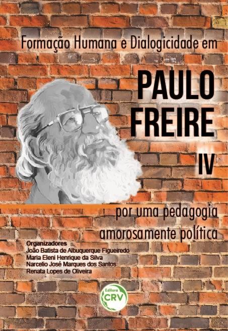 Capa do livro: FORMAÇÃO HUMANA E DIALOGICIDADE EM PAULO FREIRE IV: <br>por uma pedagogia amorosamente política