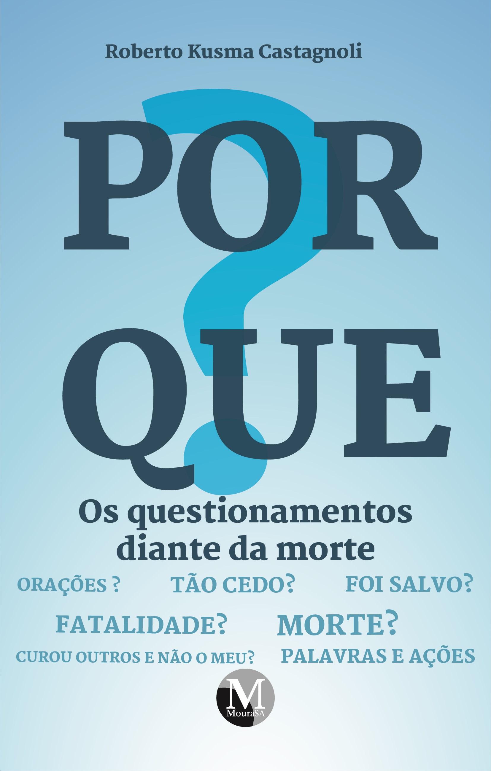 Capa do livro: PORQUE? OS QUESTIONAMENTOS DIANTE DA MORTE