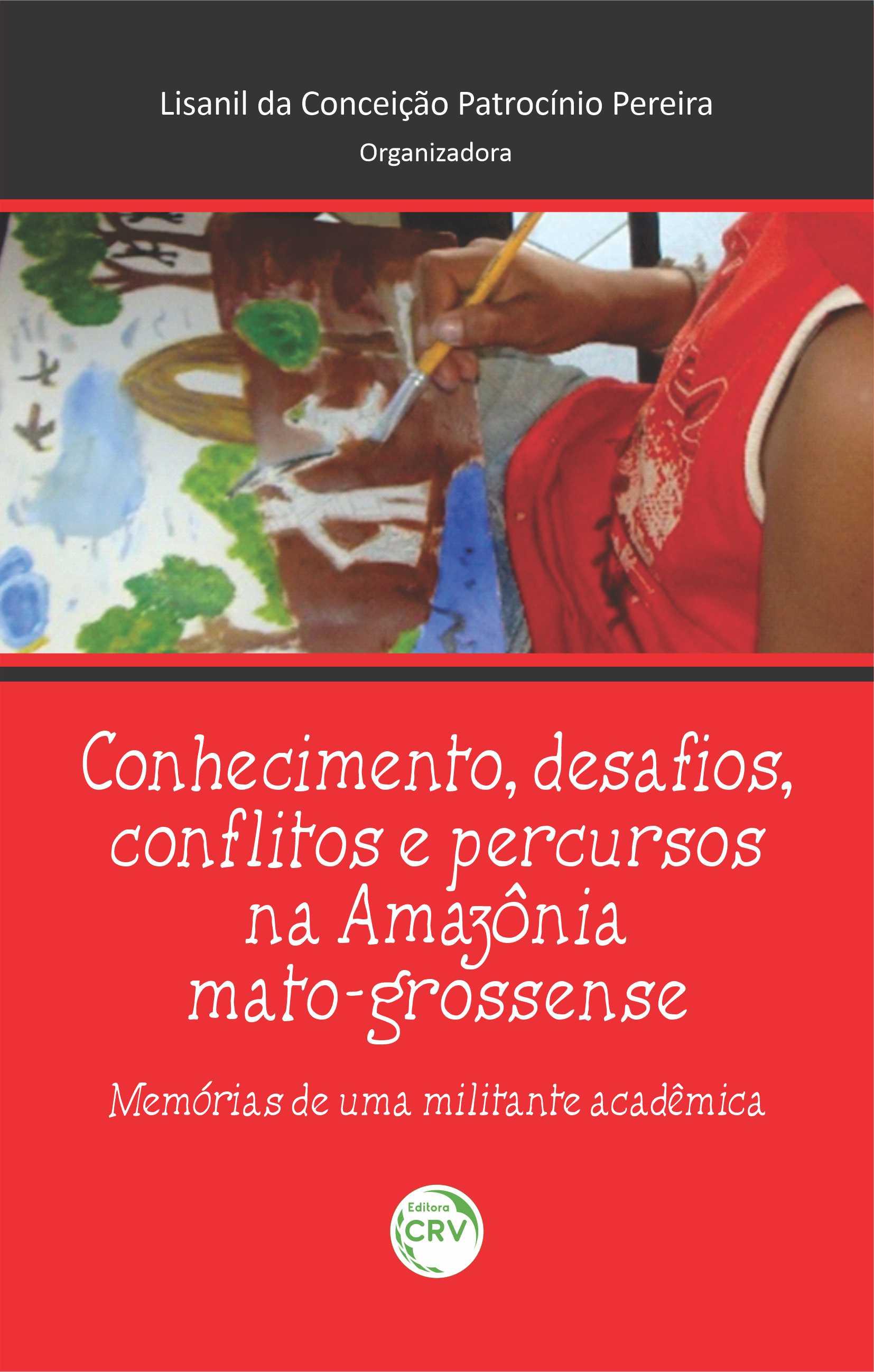 Capa do livro: CONHECIMENTO, DESAFIOS, CONFLITOS E PERCURSSOS NA AMAZÔNIA MATRO-GROSSENSE: <br>memórias de uma militante acadêmica