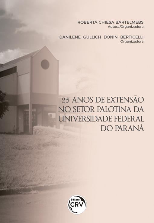 Capa do livro: 25 ANOS DE EXTENSÃO NO SETOR PALOTINA DA UNIVERSIDADE FEDERAL DO PARANÁ