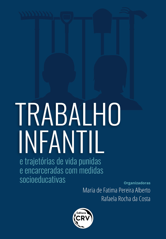Capa do livro: TRABALHO INFANTIL E TRAJETÓRIAS DE VIDA PUNIDAS E ENCARCERADAS COM MEDIDAS SOCIOEDUCATIVAS